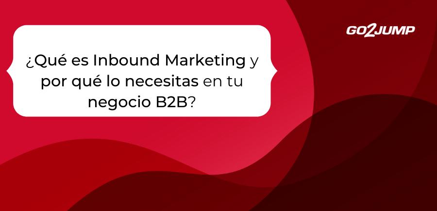 ¿Qué es Inbound Marketing y por qué lo necesitas en tu negocio B2B_ (1)