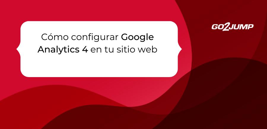 Cómo configurar Google Analytics 4 en tu sitio web (2)