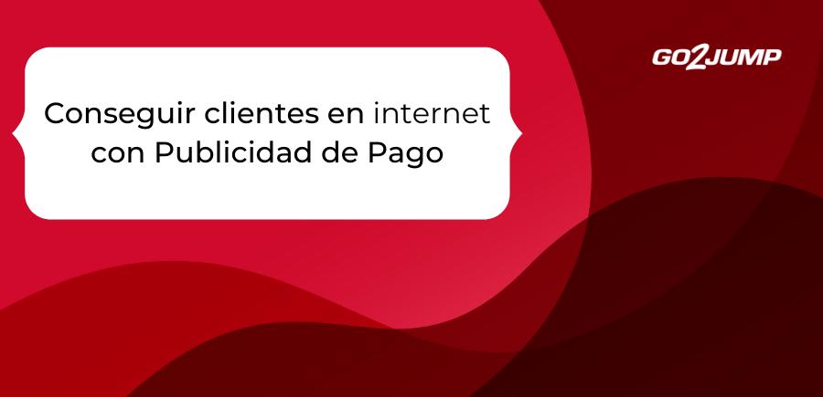 Conseguir Clientes en Internet con Publicidad de Pago