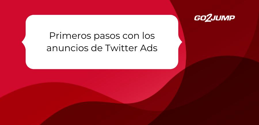 Primeros pasos con los anuncios de Twitter Ads