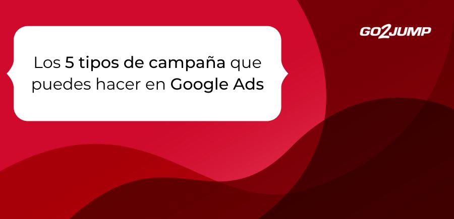 Los 5 tipos de campaña que puedes hacer en Google Ads