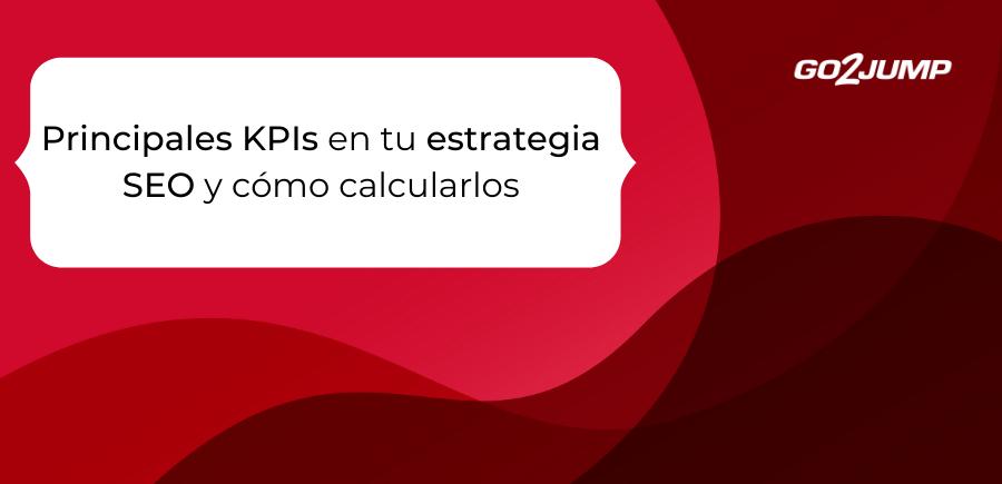 Principales KPIs en tu estrategia SEO y cómo calcularlos (2)