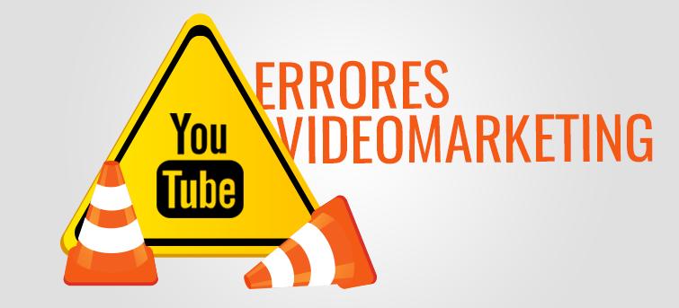 10 errores comunes en videomarketing y cómo evitarlos