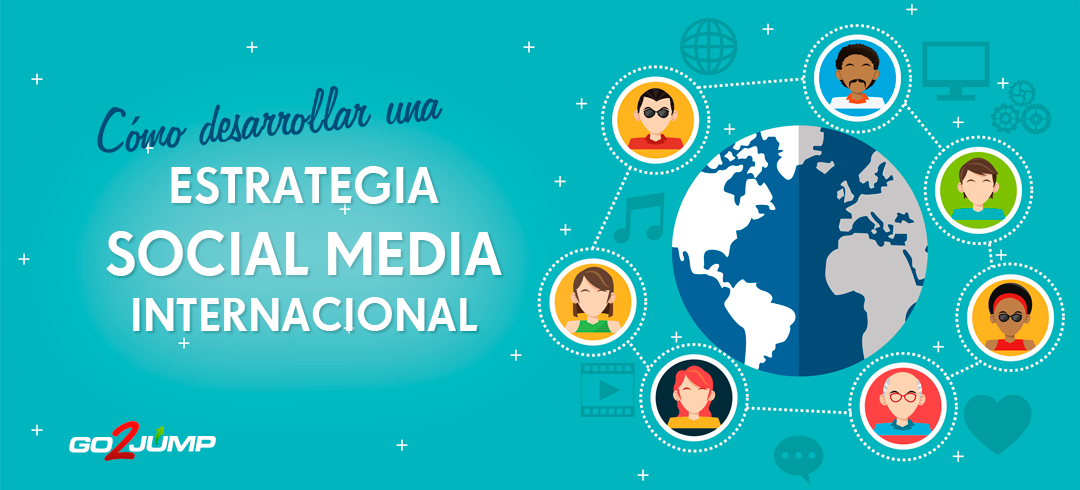 Cómo desarrollar una estrategia social media internacional