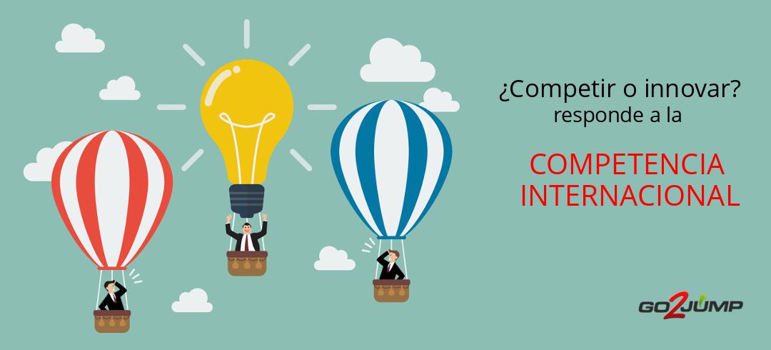 competir o innovar responde a la competencia internacional