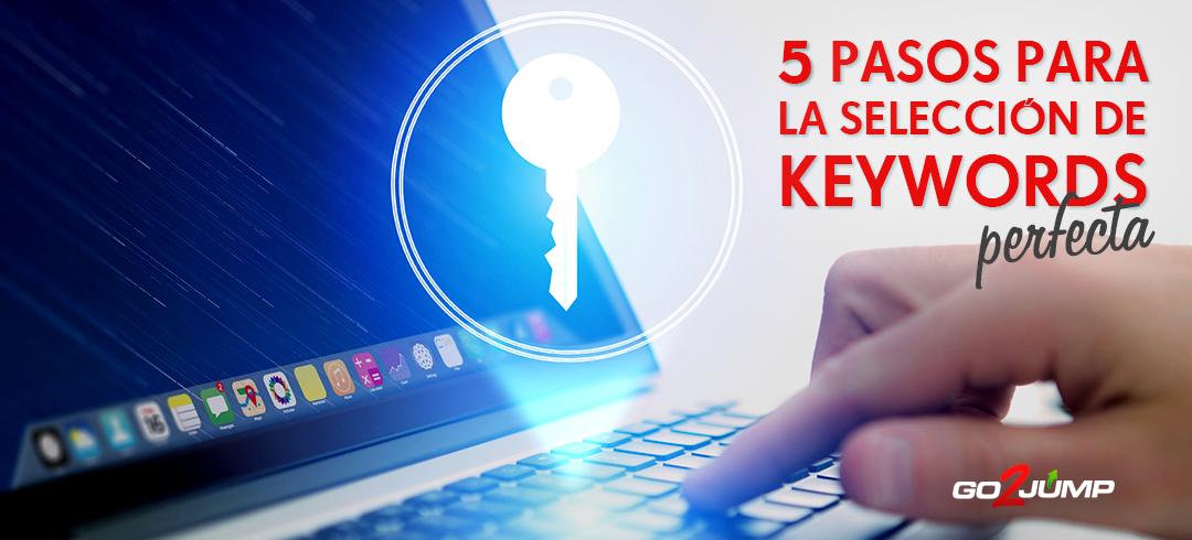 La selección de keywords perfecta es la mejor base para la ejecución de todo tipo de estrategias online