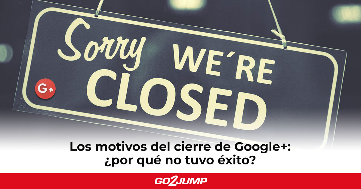 Los motivos del cierre de Google+ y cómo aprovecharlo en la estrategia de redes sociales