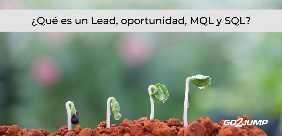 ¿Qué es un lead, oportunidad, MQL, SQL?