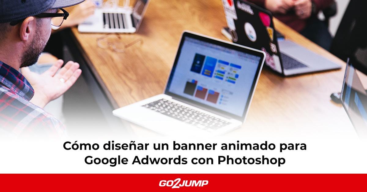 Cómo diseñar un banner animado para Google Adwords con Photoshop