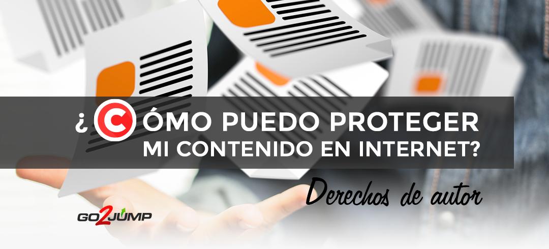 ¿Cómo puedo proteger mi contenido en internet? Derechos de autor