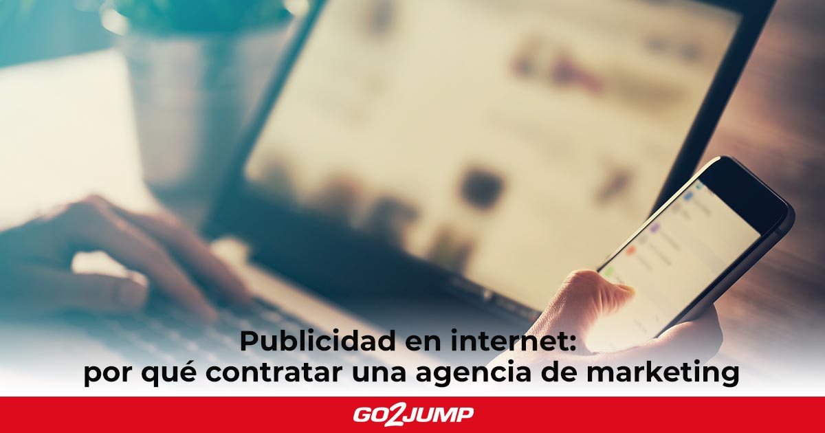Publicidad en internet: por qué contratar una agencia de marketing
