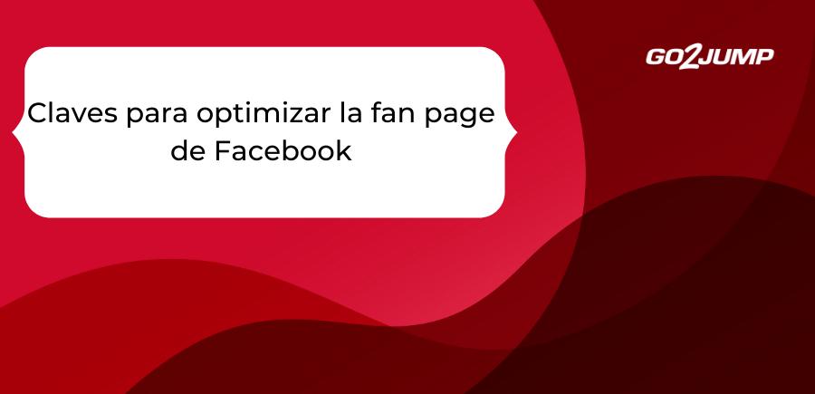 Claves para optimizar la fan page de Facebook