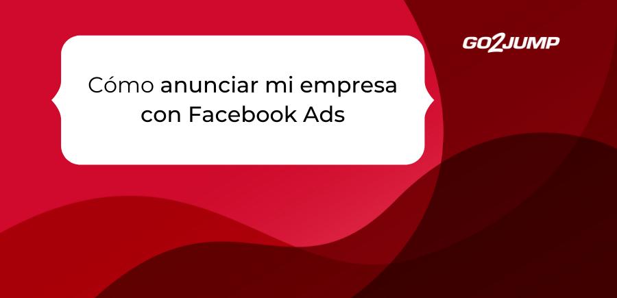 Cómo anunciar mi empresa con Facebook Ads