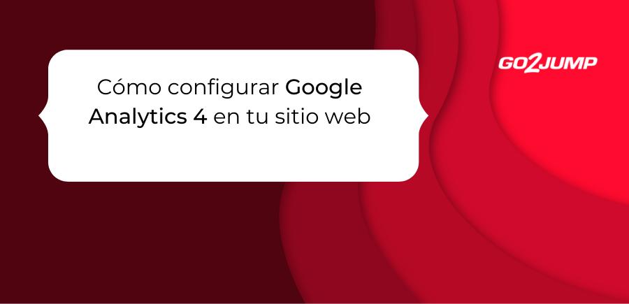 Cómo configurar Google Analytics 4 en tu sitio web