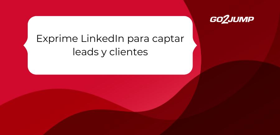 Exprime LinkedIn para captar leads y clientes