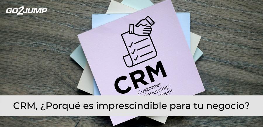 CRM, ¿Porqué es imprescindible para tu negocio?