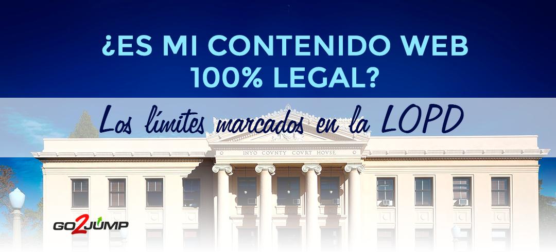 ¿Es mi contenido web 100% legal? Los límites marcados en la LOPD