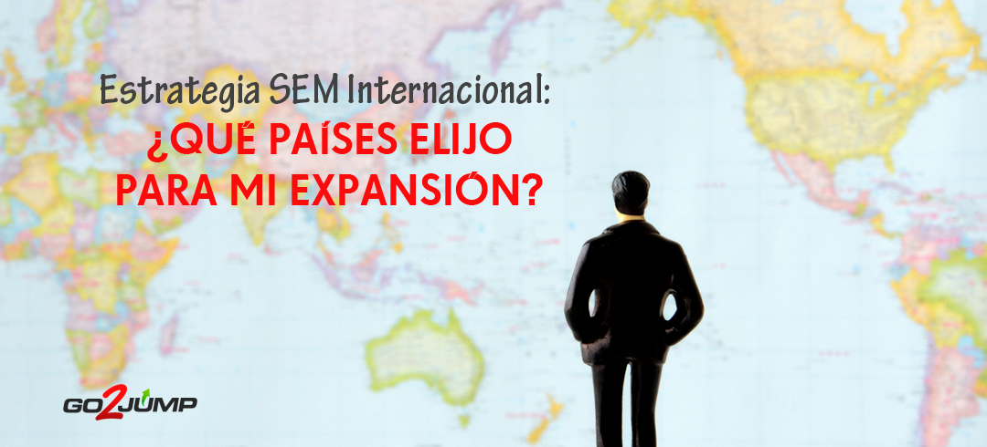 Estrategia SEM Internacional: ¿Qué países elijo para mi expansión?