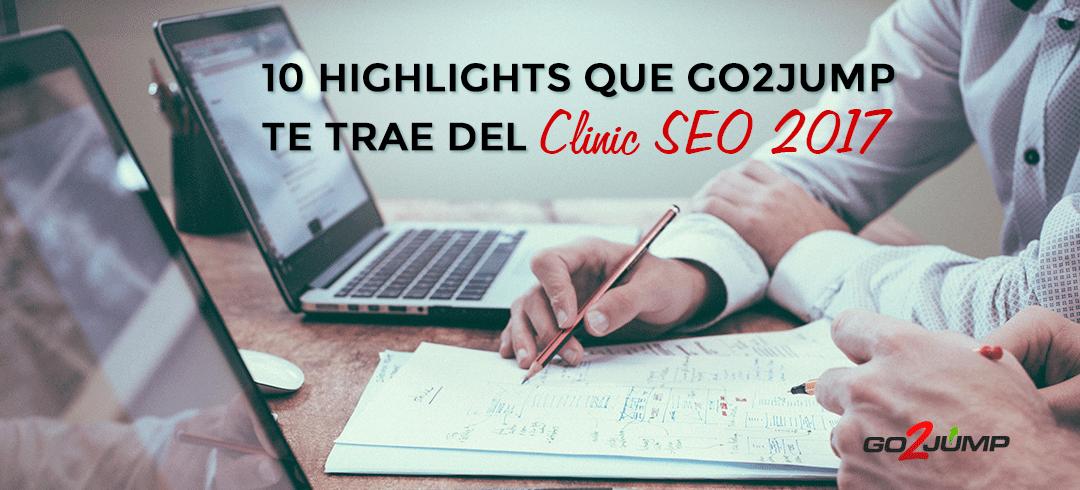 10 highlights que GO2JUMP te trae del Clinic SEO 2017