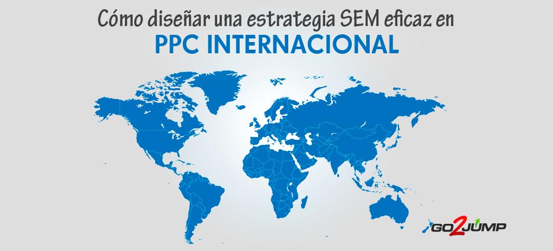 Cómo diseñar una estrategia SEM internacional eficaz en PPC