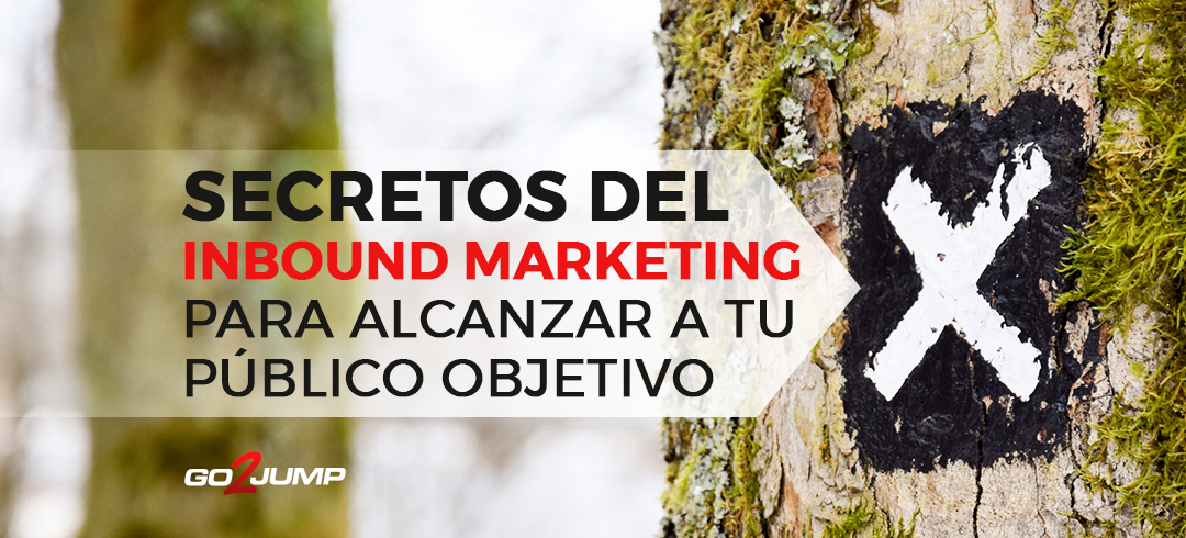 Secretos del Inbound Marketing para alcanzar a tu público objetivo