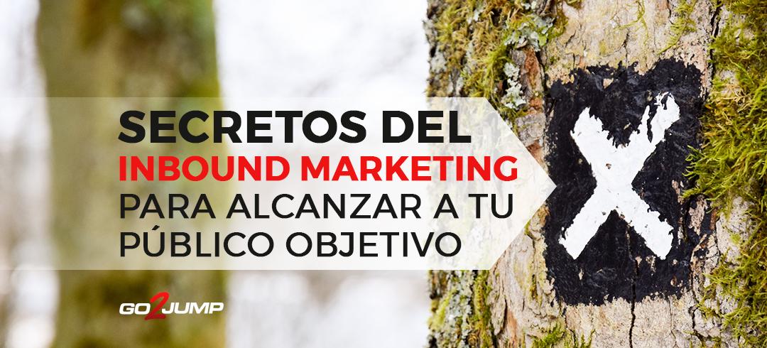 Secretos del Inbound Marketing para alcanzar a tu público objetivo