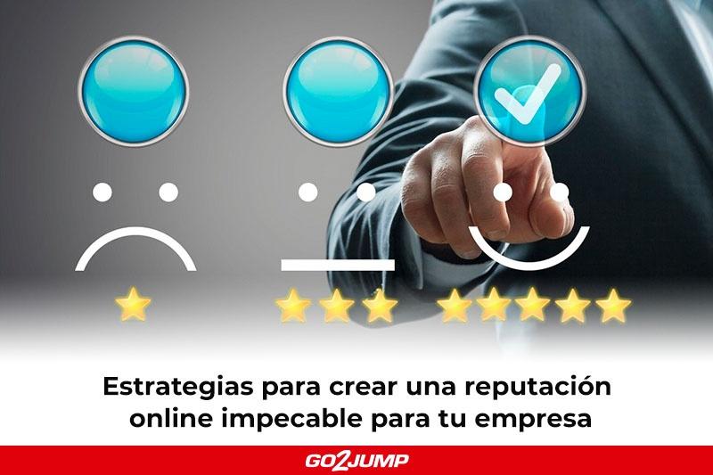 Estrategias para crear una reputación online impecable para tu empresa